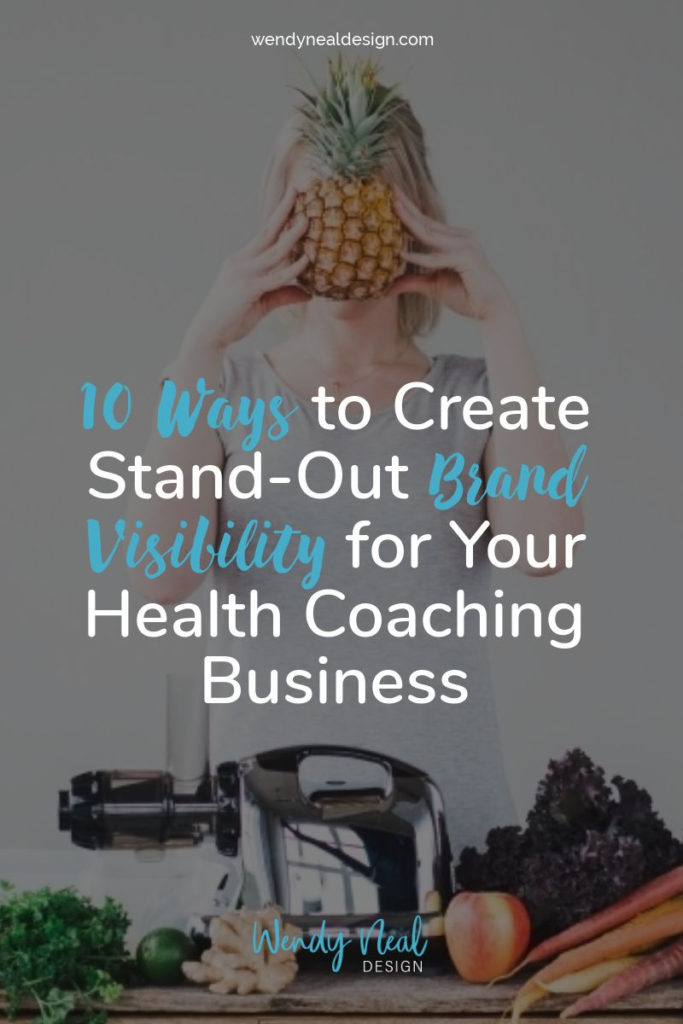 10 Ways to Create Stand-Out Brand Visibility for Your Health Coaching Business - Wendy Neal Design Blog